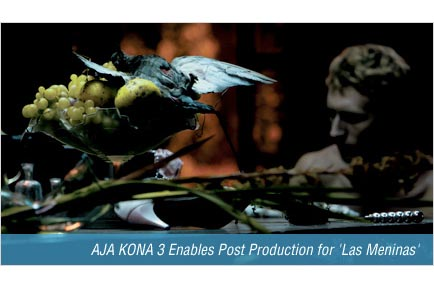 AJA KONA 3 Enables Post Production for 'Las Meninas'