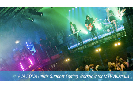 AJA KONA Cards Support Editing Workflow for MTV Australia
