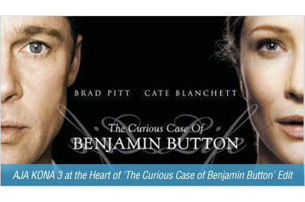 AJA KONA 3 at the Heart of 'The Curious Case of Benjamin Button' Edit