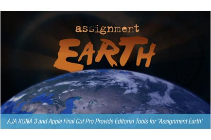 "AJA KONA 3 and Apple Final Cut Pro Provide Editorial Tools for ""Assignment Earth"""